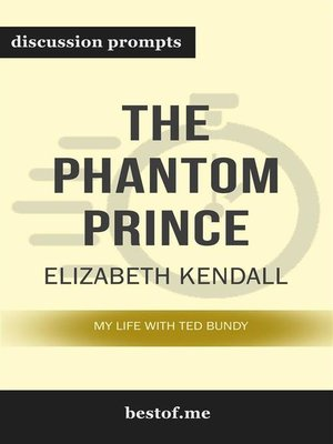 """cover image of Summary--""""The Phantom Prince--My Life with Ted Bundy, Updated and Expanded Edition"""" by Elizabeth Kendall--Discussion Prompts"""
