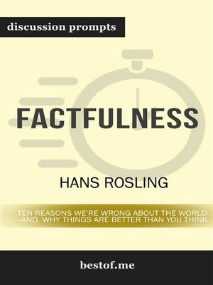 cover image of Factfulness--Ten Reasons We're Wrong About the World—and Why Things Are Better Than You Think--Discussion Prompts