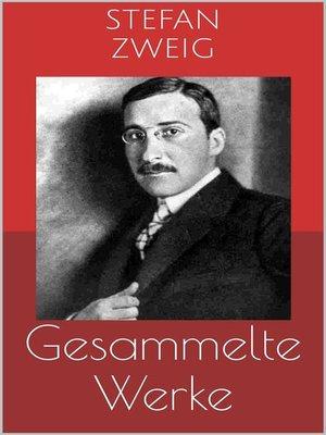 cover image of Gesammelte Werke (Vollständige und illustrierte Ausgaben--Schachnovelle, Die Welt von Gestern, Rausch der Verwandlung u.v.m.)
