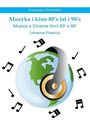cover image of Muzyka i kino 80's lat i 90's   Musica e Cinema Anni 80' e 90'  (versione polacca)
