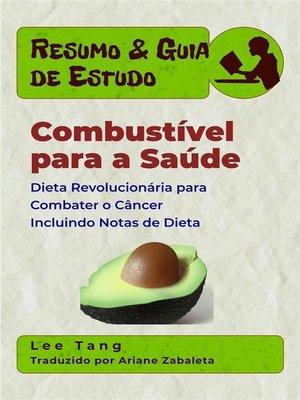 cover image of Resumo & Guia De Estudo--Combustível Para a Saúde--Dieta Revolucionária Para Combater O Câncer