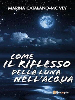 cover image of Come il riflesso della luna nell'acqua