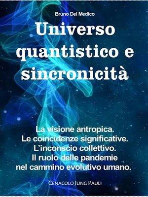 cover image of Universo quantistico e sincronicità. La visione antropica. Le coincidenze significative. L'inconscio collettivo. Il ruolo delle pandemie nel cammino evolutivo umano