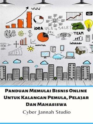 cover image of Panduan Memulai Bisnis Online Untuk Kalangan Pemula, Pelajar Dan Mahasiswa
