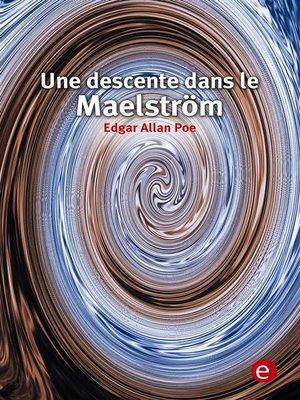 cover image of Une descente dans le maelstrom