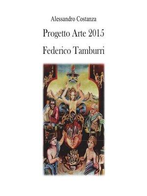 cover image of Progetto Arte 2015--Federico Tamburri