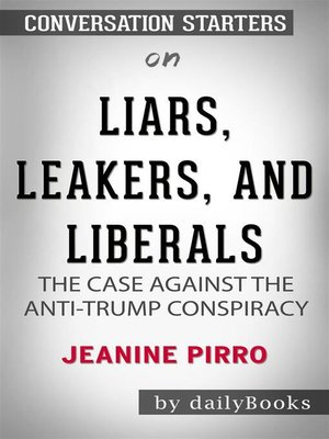 cover image of Liars, Leakers, and Liberals--The Case Against the Anti-Trump Conspiracy by Jeanine Pirro | Conversation Starters