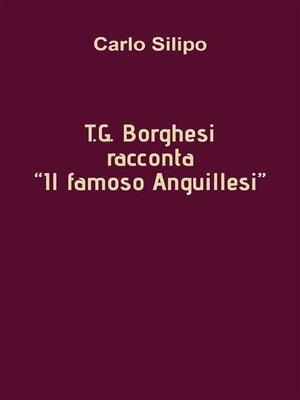 "cover image of T.G. Borghesi racconta ""IL FAMOSO ANGUILLESI"""