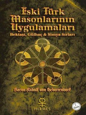 cover image of Eski Türk Masonlarının Uygulamaları