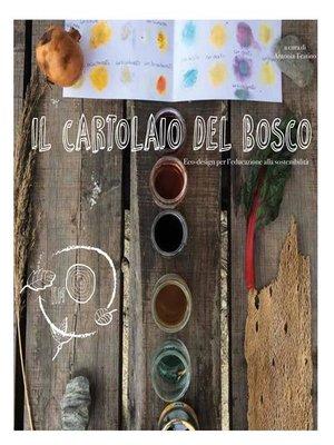 cover image of Il cartolaio del bosco. Ecodesign  per l'educazione alla sostenibilità.