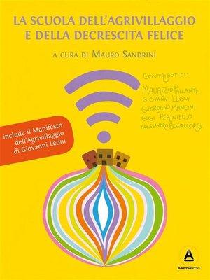 cover image of La Scuola dell'Agrivillaggio e della Decrescita Felice
