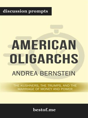 """cover image of Summary--""""American Oligarchs--The Kushners, the Trumps, and the Marriage of Money and Power"""" by Andrea Bernstein--Discussion Prompts"""