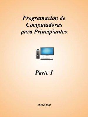 cover image of Programación de Computadoras para Principiantes--Parte 1