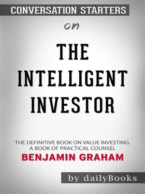 cover image of The Intelligent Investor--The Definitive Book on Value Investing. a Book of Practical Counsel​​​​​​​ by Benjamin Graham​​​​​​​ | Conversation Starters