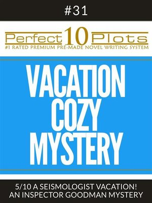 "cover image of Perfect 10 Vacation Cozy Mystery Plots #31-5 ""A SEISMOLOGIST VACATION! – AN INSPECTOR GOODMAN MYSTERY"""