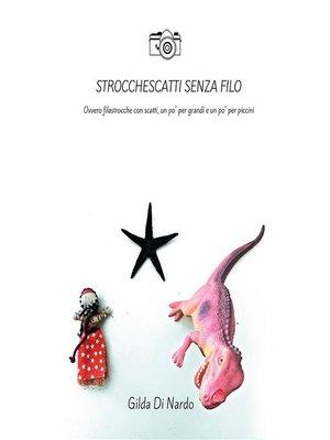 cover image of Strocchescatti senza filo. Ovvero filastrocche con scatti, un po' per grandi e un po' per piccini.