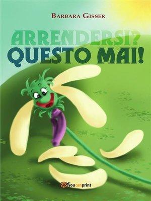 cover image of Arrendersi? Questo mai!