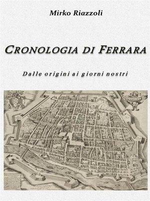 cover image of Cronologia di Ferrara Dalla fondazione ai giorni nostri