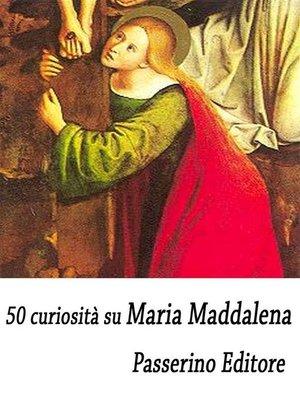 cover image of 50 curiosità su Maria Maddalena