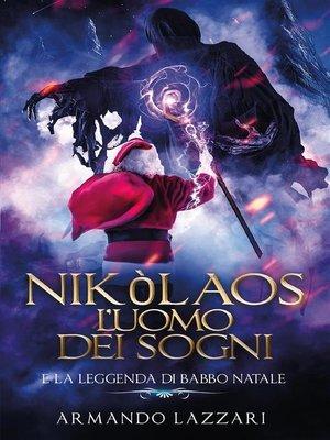cover image of Nikòlaos--l'uomo dei sogni... e la leggenda di Babbo Natale