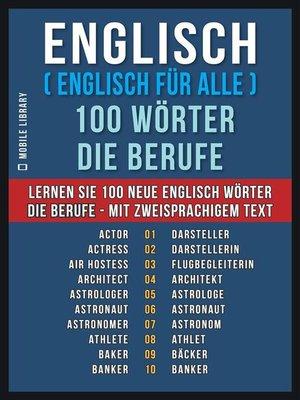 cover image of Englisch ( Englisch für Alle ) 100 Wörter--Die Berufe