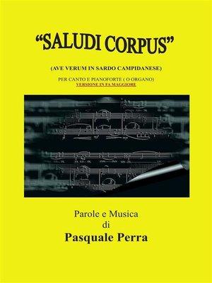 cover image of Saludi Corpus (Ave Verum in sardo campidanese). Versione in fa maggiore per canto e pianoforte