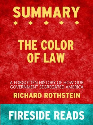 cover image of The Color of Law--A Forgotten History of How Our Government Segregated America by Richard Rothstein--Summary by Fireside Reads