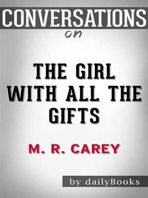 cover image of Conversation Starters: The Girl with All the Gifts--by M. R. Carey​​​​​​​