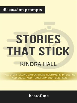 """cover image of Summary--""""Stories That Stick--How Storytelling Can Captivate Customers, Influence Audiences, and Transform Your Business"""" by Kindra Hall--Discussion Prompts"""