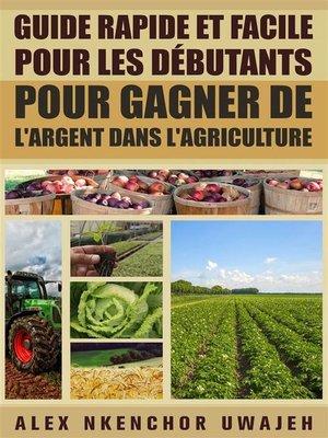 cover image of Guide Rapide Et Facile Pour Les Débutants Pour Gagner De L'argent Dans L'agriculture