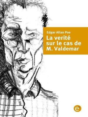 cover image of La verité sur le cas de M. Valdemar