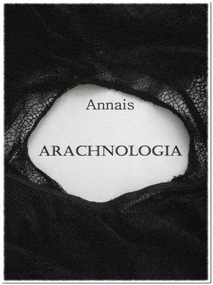 cover image of Arachnologia