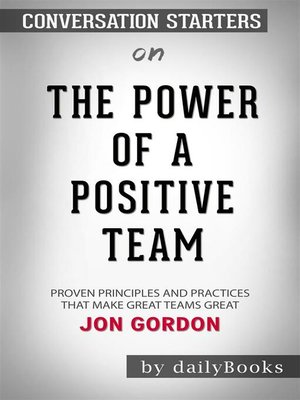 cover image of The Power of a Positive Team - Proven Principles and Practices That Make Great Teams Great by Jon Gordon | Conversation Starters