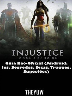 cover image of Injustice Gods Among Us Guia Não-Oficial (Android, Ios, Segredos, Dicas, Truques, Sugestões)