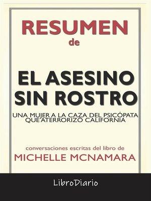 cover image of El Asesino Sin Rostro--Una Mujer a La Caza Del Psicópata Que Aterrorizó California de Michelle Mcnamara--Conversaciones Escritas