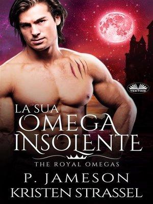 cover image of La Sua Omega Insolente
