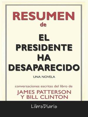 cover image of El Presidente Ha Desaparecido--Una Novela de James Patterson Y Bill Clinton--Conversaciones Escritas