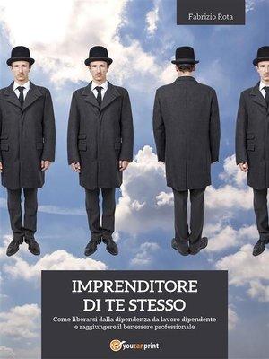 cover image of IMPRENDITORE DI TE STESSO--come liberarsi dalla dipendenza da lavoro dipendente e raggiungere il benessere professionale