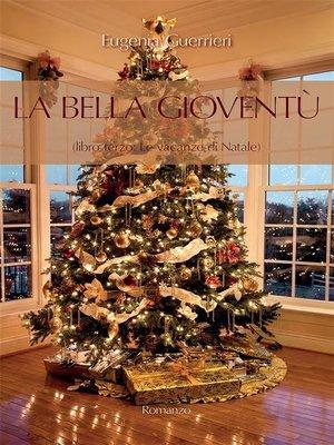 cover image of La Bella Gioventù. Libro terzo. Le vacanze di Natale