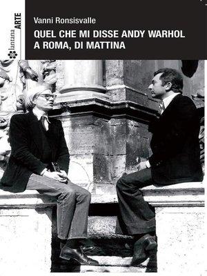 cover image of Quel che mi disse Andy Warhol a Roma, di mattina