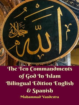 cover image of The Ten Commandments of God In Islam Bilingual Edition English & Spanish