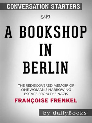 cover image of A Bookshop in Berlin--The Rediscovered Memoir of One Woman's Harrowing Escape from the Nazis byFrançoise Frenkel--Conversation Starters