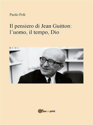 cover image of Il pensiero di Jean Guitton--l'uomo, il tempo, Dio