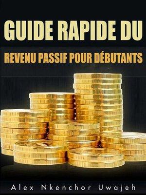 cover image of Guide Rapide Du Revenu Passif Pour Débutants