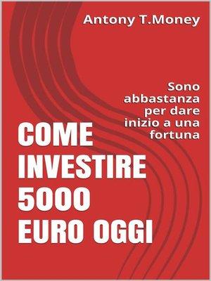 cover image of Come Investire 5000 Euro oggi