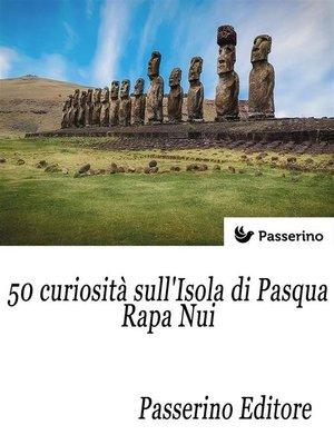 cover image of 50 curiosità sull'isola di Pasqua--Rapa Nui