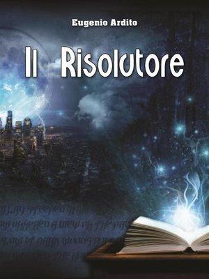 cover image of Il Risolutore