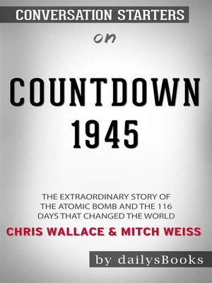 cover image of Countdown 1945--The Extraordinary Story of the Atomic Bomb and the 116 Days That Changed the World byChris WallaceandMitch Weiss--Conversation Starters