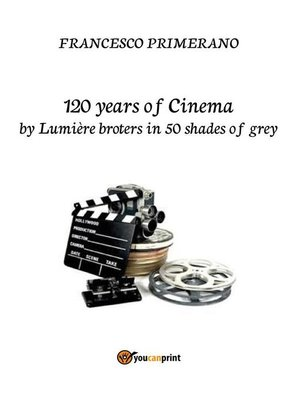 cover image of 120 years of Cinema by lumière broters in 50 shades of grey