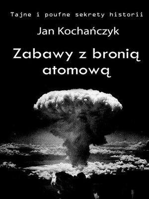 cover image of Zabawy z bronią atomową